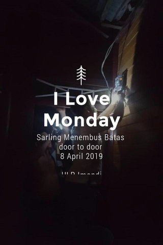I Love Monday Sarling Menembus Batas door to door 8 April 2019 ULP Imandi ULP Inobonto ULP Modayag ULP Bolmut ULP Molibagu ULP Kantor UP3