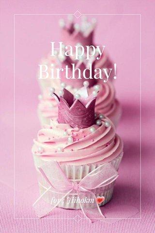 Happy Birthday! for ; Jiihokm💗