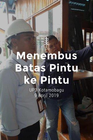 Menembus Batas Pintu ke Pintu UP3 Kotamobagu 9 April 2019