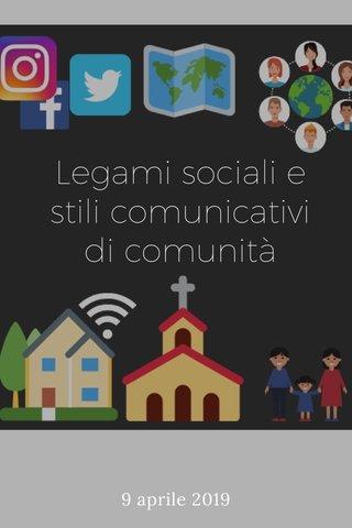Legami sociali e stili comunicativi di comunità 9 aprile 2019