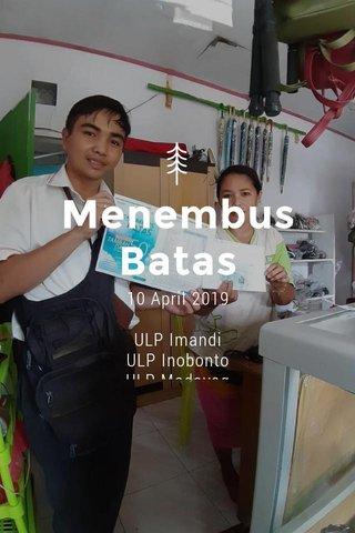 Menembus Batas 10 April 2019 ULP Imandi ULP Inobonto ULP Modayag ULP Bolmut ULP Molibagu ULP Kantor UP3
