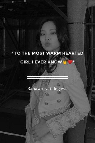 """ TO THE MOST WARM HEARTED GIRL I EVER KNOW🤘❤️"" Rahawa Natalegawa"