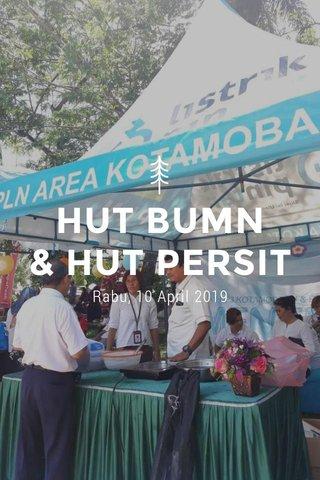 HUT BUMN & HUT PERSIT Rabu, 10 April 2019