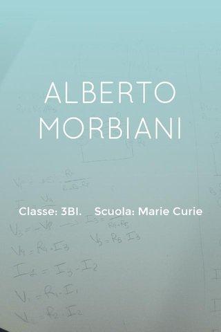 ALBERTO MORBIANI Classe: 3BI. Scuola: Marie Curie