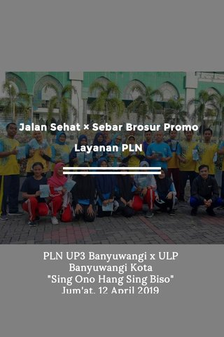 """Jalan Sehat × Sebar Brosur Promo Layanan PLN PLN UP3 Banyuwangi x ULP Banyuwangi Kota """"Sing Ono Hang Sing Biso"""" Jum'at, 12 April 2019"""