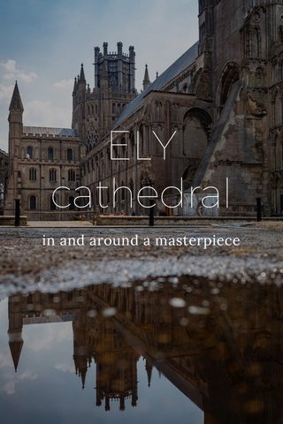 ELY cathedral in and around a masterpiece
