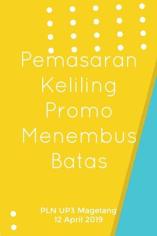 Pemasaran Keliling Promo Menembus Batas PLN UP3 Magelang 12 April 2019