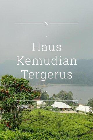 . Haus Kemudian Tergerus .