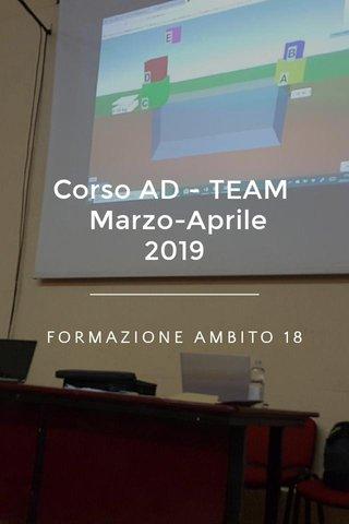 Corso AD - TEAM Marzo-Aprile 2019 FORMAZIONE AMBITO 18