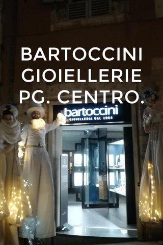 BARTOCCINI GIOIELLERIE PG. CENTRO.