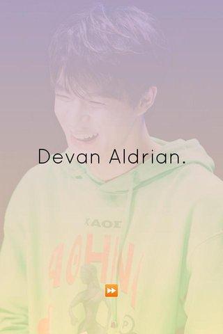 Devan Aldrian. ⏩