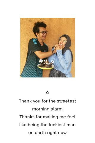 Thank you for the sweetest morning alarm Thanks for making me feel like being the luckiest man on earth right now