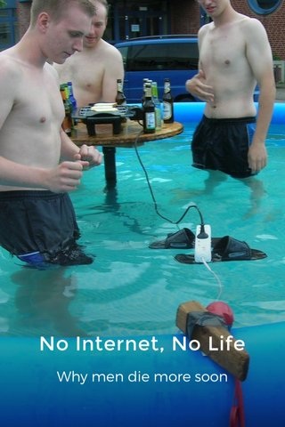 No Internet, No Life Why men die more soon