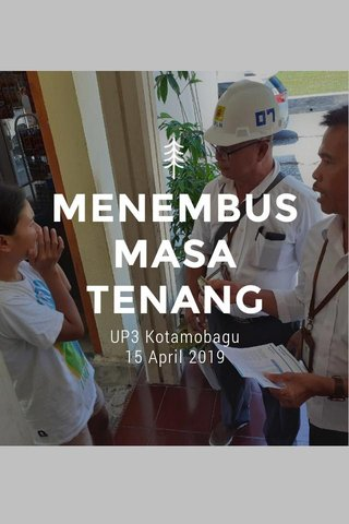 MENEMBUS MASA TENANG UP3 Kotamobagu 15 April 2019