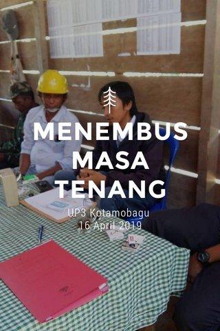 MENEMBUS MASA TENANG UP3 Kotamobagu 16 April 2019