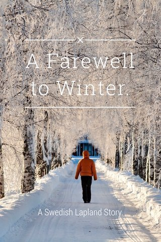 A Farewell to Winter. A Swedish Lapland Story.