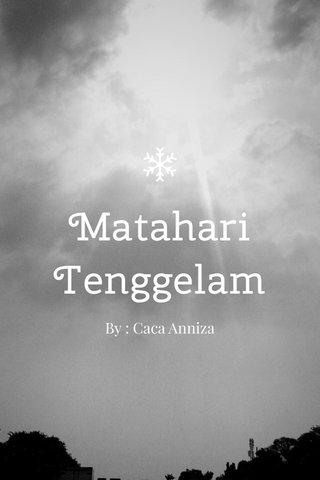 Matahari Tenggelam By : Caca Anniza