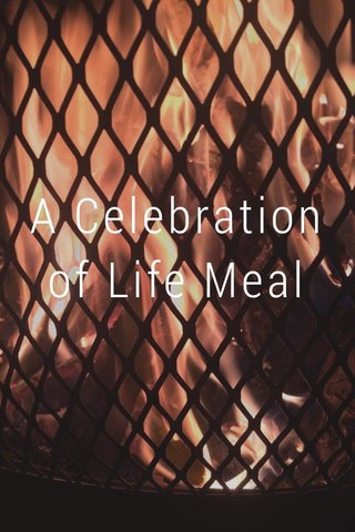 A Celebration of Life Meal
