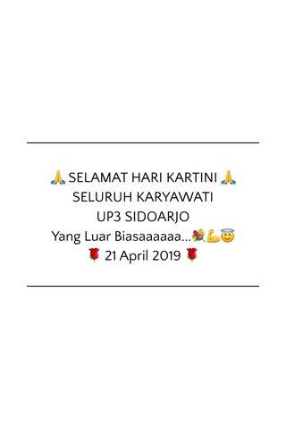 🙏 SELAMAT HARI KARTINI 🙏 SELURUH KARYAWATI UP3 SIDOARJO Yang Luar Biasaaaaaa...💐💪😇 🌹 21 April 2019 🌹