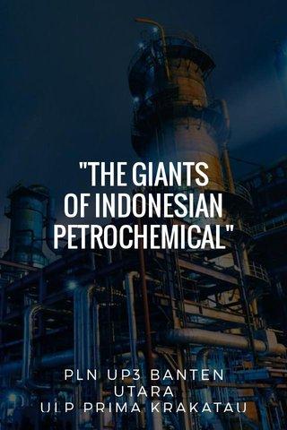 """THE GIANTS OF INDONESIAN PETROCHEMICAL"" PLN UP3 BANTEN UTARA ULP PRIMA KRAKATAU"