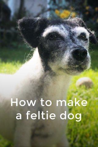 How to make a feltie dog