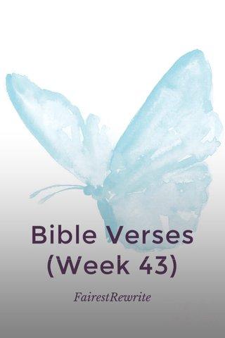 Bible Verses (Week 43) FairestRewrite