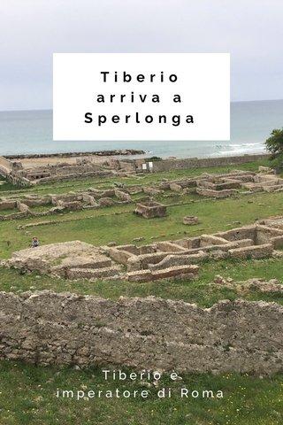 Tiberio arriva a Sperlonga Tiberio è imperatore di Roma