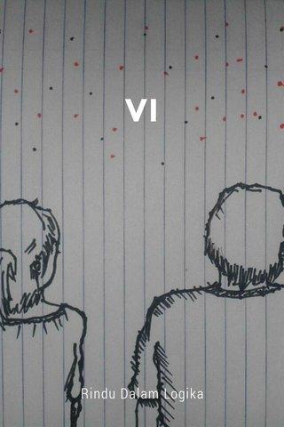 VI Rindu Dalam Logika