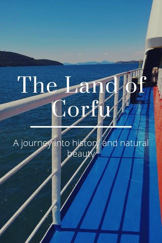 The Land of Corfu A journey into history and natural beauty