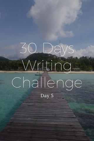 30 Days Writing Challenge Day 5