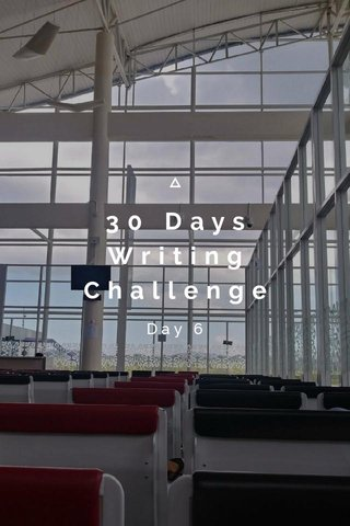 30 Days Writing Challenge Day 6