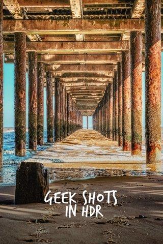 Geek shots In HDR