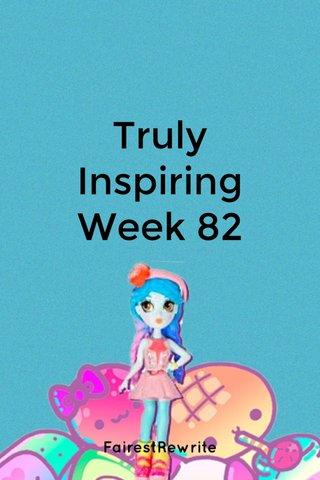 Truly Inspiring Week 82 FairestRewrite