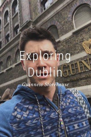 Exploring Dublin Guinness Storehouse