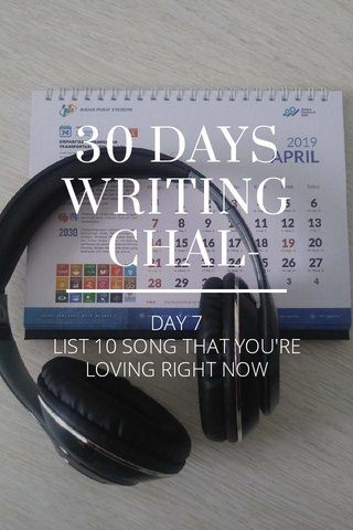 30 DAYS WRITING CHALLENGE DAY 7 LIST 10 SONG THAT YOU'RE LOVING RIGHT NOW
