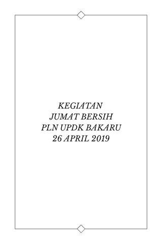 KEGIATAN JUMAT BERSIH PLN UPDK BAKARU 26 APRIL 2019