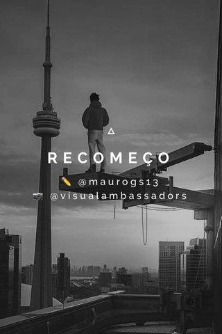 RECOMEÇO ✏️ @maurogs13 📷 @visualambassadors
