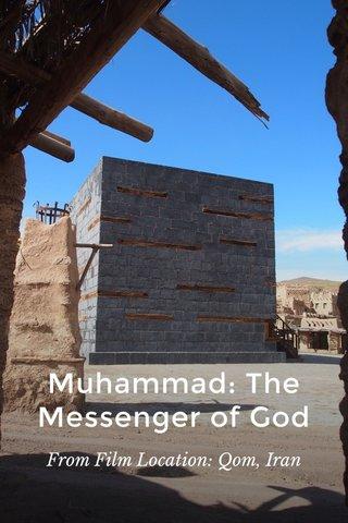 Muhammad: The Messenger of God From Film Location: Qom, Iran