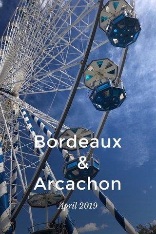 Bordeaux & Arcachon April 2019