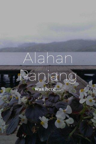Alahan Panjang was here ...