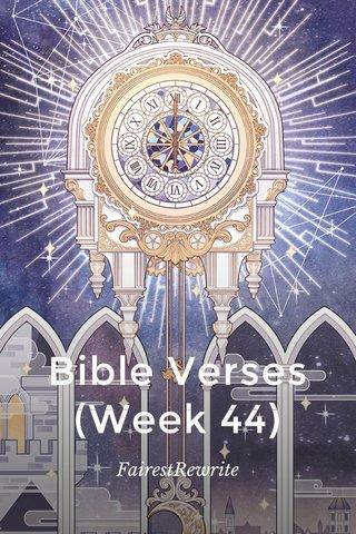 Bible Verses (Week 44) FairestRewrite
