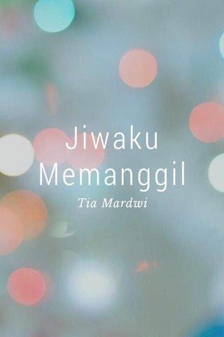 Jiwaku Memanggil Tia Mardwi