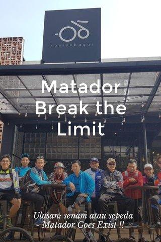 Matador Break the Limit - Ulasan: senam atau sepeda - Matador Goes Exist !!