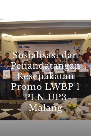 Sosialisasi dan Penandatangan Kesepakatan Promo LWBP 1 PLN UP3 Malang