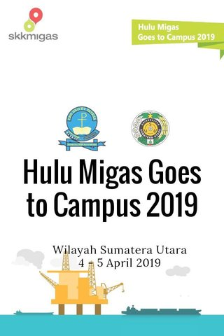 Hulu Migas Goes to Campus 2019 Wilayah Sumatera Utara 4 - 5 April 2019