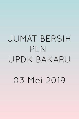 JUMAT BERSIH PLN UPDK BAKARU 03 Mei 2019
