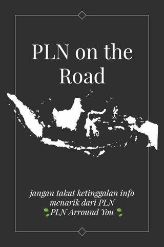 PLN on the Road jangan takut ketinggalan info menarik dari PLN 🍃PLN Arround You🍃