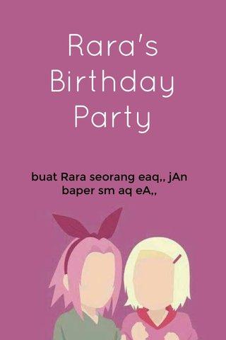 Rara's Birthday Party buat Rara seorang eaq,, jAn baper sm aq eA,,