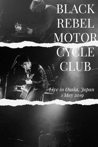 BLACK REBEL MOTOR CYCLE CLUB Live in Osaka, Japan 1 May 2019