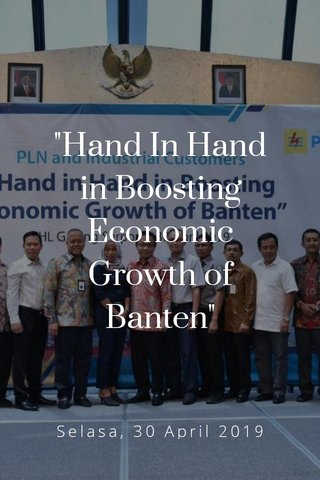 """""""Hand In Hand in Boosting Economic Growth of Banten"""" Selasa, 30 April 2019"""